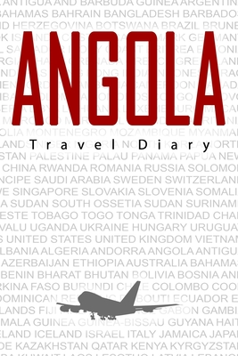 Angola Travel Diary: Travel and vacation diary for Angola. A logbook with important pre-made pages and many free sites for your travel memories. For a present, notebook or as a parting gift
