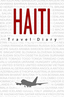 Haiti Travel Diary: Travel and vacation diary for Haiti. A logbook with important pre-made pages and many free sites for your travel memories. For a present, notebook or as a parting gift