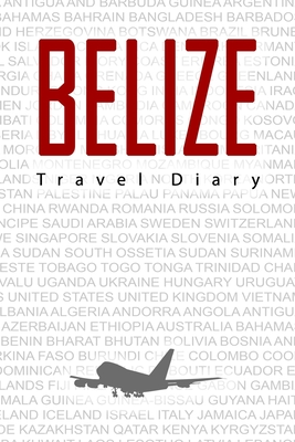 Belize Travel Diary: Travel and vacation diary for Belize. A logbook with important pre-made pages and many free sites for your travel memories. For a present, notebook or as a parting gift