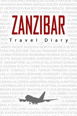 Zanzibar Travel Diary: Travel and vacation diary for Zanzibar. A logbook with important pre-made pages and many free sites for your travel memories. For a present, notebook or as a parting gift