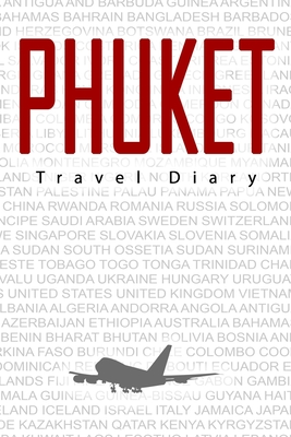 Phuket Travel Diary: Travel and vacation diary for Phuket. A logbook with important pre-made pages and many free sites for your travel memories. For a present, notebook or as a parting gift