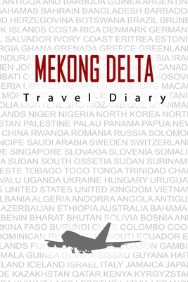 Mekong Delta Travel Diary: Travel and vacation diary for Mekong Delta. A logbook with important pre-made pages and many free sites for your travel memories. For a present, notebook or as a parting gift