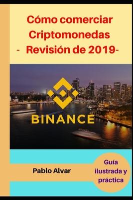 Binance: C�mo comerciar Criptomonedas -Revisi�n de 2019-: Gu�a ilustrada y pr�ctica
