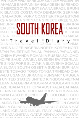 South Korea Travel Diary: Travel and vacation diary for South Korea. A logbook with important pre-made pages and many free sites for your travel memories. For a present, notebook or as a parting gift
