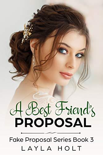 A Best Friend's Proposal: A Clean Fake Proposal Romance (Fake Proposal Series Book 3)