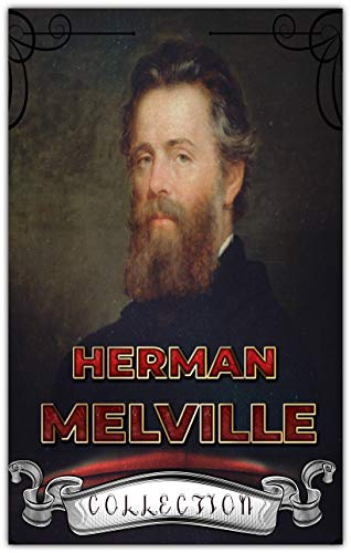 Herman Melville Collection (Annotated): 15 Complete Works Including Moby Dick, Omoo, The Confidence-Man, The Piazza Tales, I and My Chimney, Redburn, Israel Potter, And More