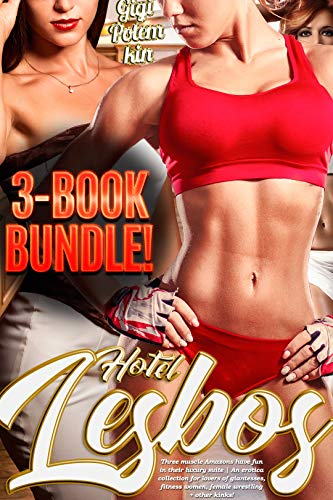 Hotel Lesbos (3-books BUNDLE): Three muscle Amazons have fun in their luxury suite | An erotica collection for lovers of giantesses, fitness women, female ... (Wives of the Super Soldier BUNDLE Book 1)