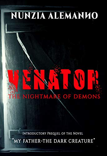 """Venator-The Nightmare of Demons: Introductory Prequel of the Novel """"My Father - The Dark Creature 