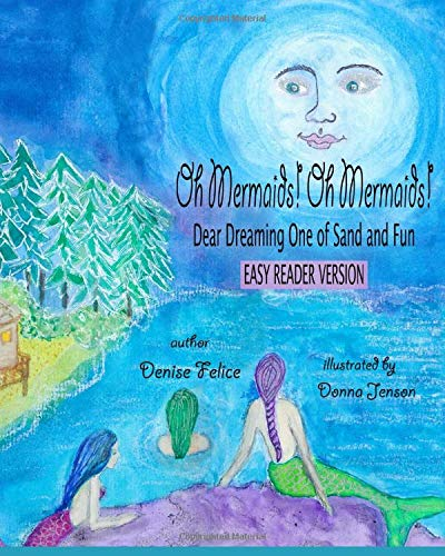 Oh Mermaids! Oh Mermaids! : Dear Dreaming One of Sand and Fun : Easy Reader Version: The Sun, The Moon, and the Tides We Love (Oh Mermaids! Book Series)