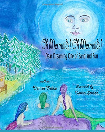 Oh Mermaids! Oh Mermaids! : Dear Dreaming One of Sand and Fun: The Sun, The Moon, and The Tides We Love (Oh Mermaids! Series)