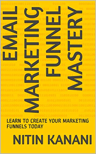 EMAIL MARKETING FUNNEL MASTERY: LEARN TO CREATE YOUR MARKETING FUNNELS TODAY