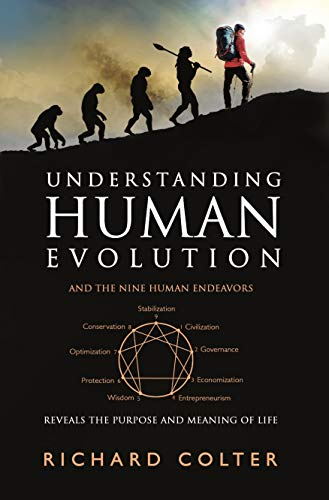 UNDERSTANDING HUMAN EVOLUTION: AND THE NINE HUMAN ENDEAVORS - REVEALS THE PURPOSE AND MEANING OF LIFE