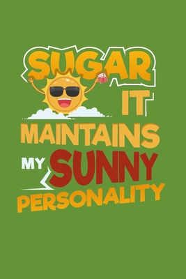 Sugar It Maintains My Sunny Personality: Lined Journal Notebook