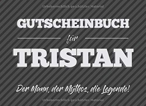 Gutscheinbuch für Tristan – der Mann, der Mythos, die Legende: 20 Blanko-Gutscheine zum selbst ausfüllen als Geschenk zum Geburtstag oder zu Weihnachten