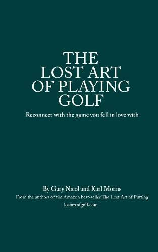 The The Lost Art of Playing Golf: Reconnect with the game you fell in love with