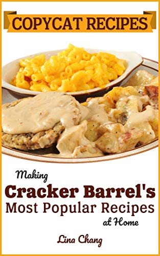 Copycat Recipes: Making Cracker Barrel's Most Popular Recipes at Home (Famous Restaurant Copycat Cookbooks Book 8)