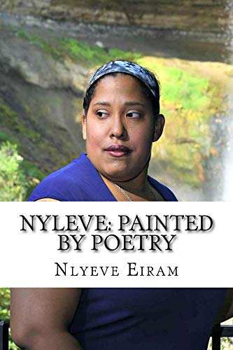 Nyleve: Painted by Poetry! Volume 2: God Created me to Write Poetry!