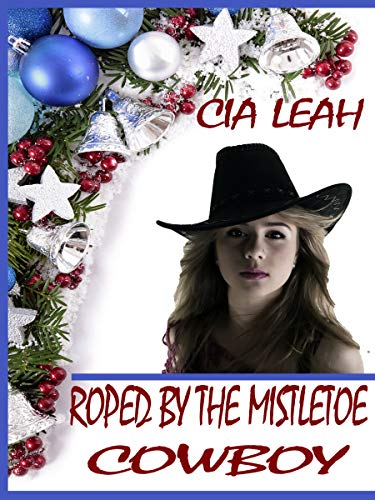 ROPED BY THE MISTLETOE COWBOY: A Christmas Western