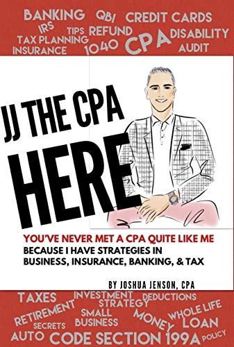JJ THE CPA HERE!: Top 60 CPA Client Questions on Insurance, Banking, Business & Tax with JJ's Answers From 26 Years of Experience!