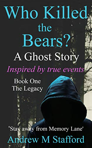 Who Killed the Bears? A Ghost Story - Inspired by True Events.: (Book One) The Legacy