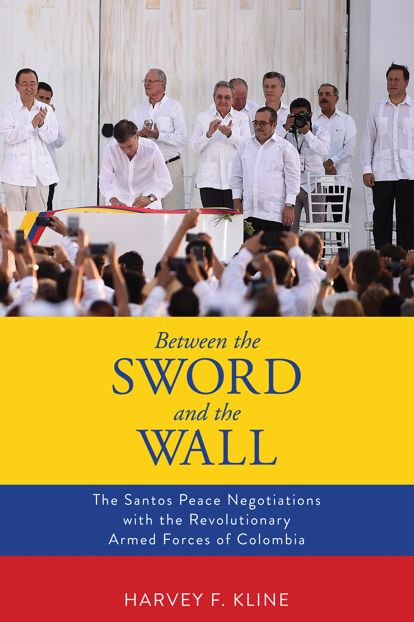 Between the Sword and the Wall: The Santos Peace Negotiations with the Revolutionary Armed Forces of Colombia