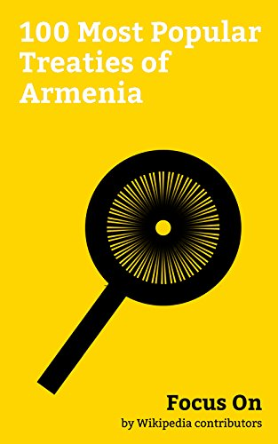 Focus On: 100 Most Popular Treaties of Armenia: Paris Agreement, Kyoto Protocol, Montreal Protocol, European Convention on Human Rights, TRIPS Agreement, ... Covenant on Civil and Political R...