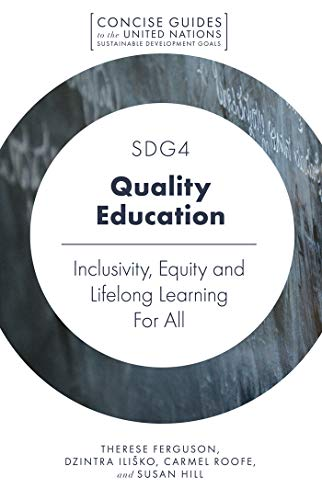 SDG4 - Quality Education: Inclusivity, Equity and Lifelong Learning For All