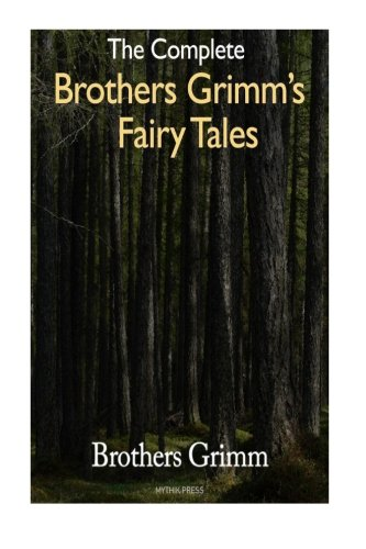 The Complete Brothers Grimm's Fairy Tales