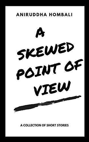A Skewed Point Of View: A Collection Of Short Stories