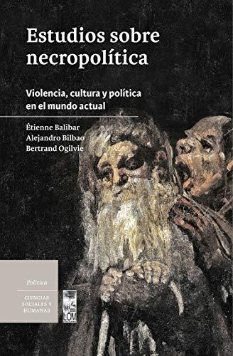 Estudios sobre necropolítica: Violencia, cultura y política en el mundo actual