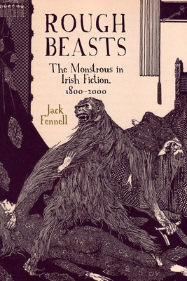 Rough Beasts: The Monstrous in Irish Fiction, 1800-2000