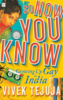So Now You Know: A Memoir of Growing Up Gay in India