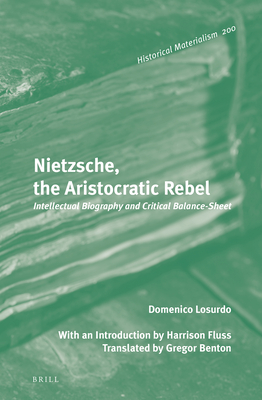 Nietzsche, the Aristocratic Rebel: Intellectual Biography and Critical Balance-Sheet