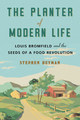 The Planter of Modern Life: Louis Bromfield and the Seeds of a Food Revolution