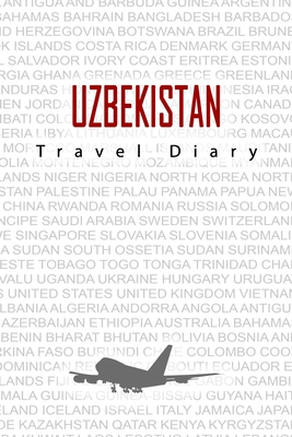 Uzbekistan Travel Diary: Travel and vacation diary for Uzbekistan. A logbook with important pre-made pages and many free sites for your travel memories. For a present, notebook or as a parting gift