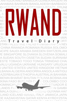 Rwanda Travel Diary: Travel and vacation diary for Rwanda. A logbook with important pre-made pages and many free sites for your travel memories. For a present, notebook or as a parting gift