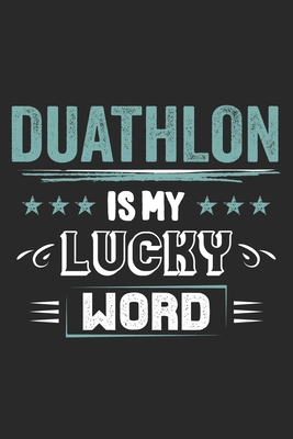 Duathlon Is My Lucky Word: Funny Cool Duathlon Journal Notebook Workbook Diary Planner - 6x9 - 120 Blank Pages - Cute Gift For Duathletes