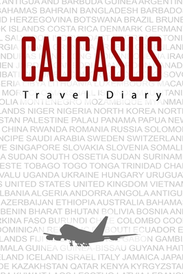 Caucasus Travel Diary: Travel and vacation diary for Caucasus. A logbook with important pre-made pages and many free sites for your travel memories. For a present, notebook or as a parting gift
