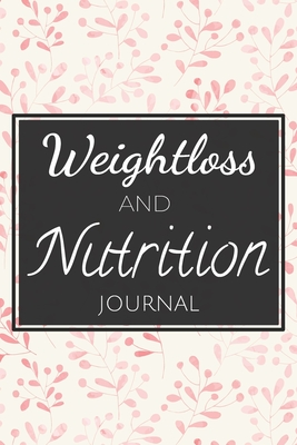 Weightloss and Nutrition Journal: Fitness & Diet Diary for Weight Loss and Exercise I 100+ Pages I Weight Diagram and Training Diary for self-filling