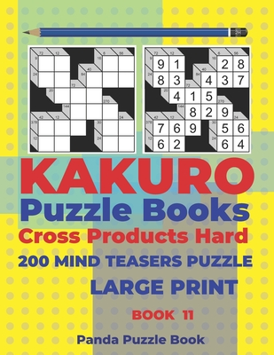 Kakuro Puzzle Book Hard Cross Product - 200 Mind Teasers Puzzle - Large Print - Book 11: Logic Games For Adults - Brain Games Books For Adults - Mind Teaser Puzzles For Adults