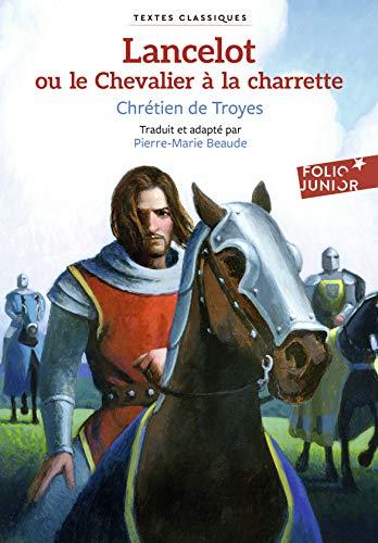 Lancelot ou Le Chevalier à la charrette (Folio Junior Textes classiques t. 1633)