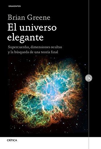 El universo elegante : supercuerdas, dimensiones ocultas y la búsqueda de una teoría final