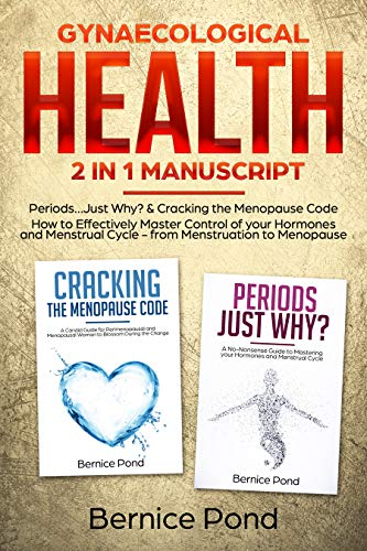 Gynaecological Health 2 in 1 Manuscript Periods…Just Why? & Cracking The Menopause Code: How to Effectively Master Control of your Hormones and Menstrual Cycle from Menstruation to Menopause