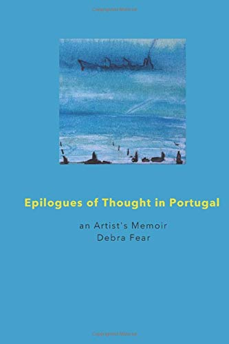 Epilogues of Thought in Portugal: An artist's memoir