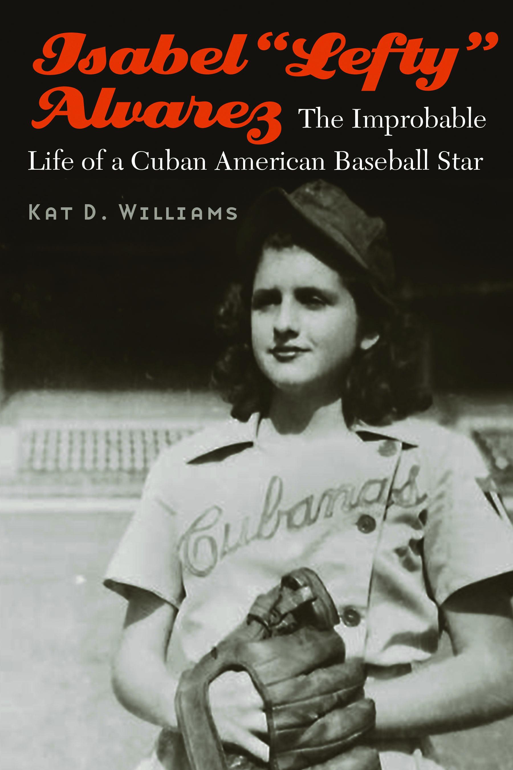 "Isabel ""Lefty"" Alvarez: The Improbable Life of a Cuban American Baseball Star"