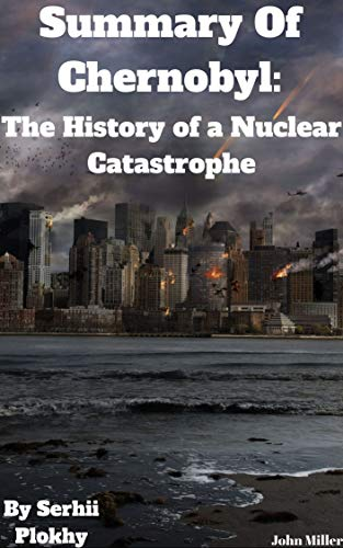 Summary Of Chernobyl: The History of a Nuclear Catastrophe by Serhii Plokhy