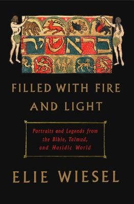Filled with Fire and Light: Portraits and Legends from the Bible, Talmud, and Hasidic World