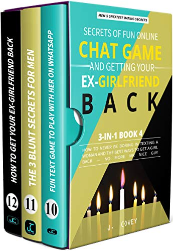 Secrets of Fun Online Chat Game and Getting Your Ex-Girlfriend Back: How to Never Be Boring In Texting a Woman and the Best Ways to Get a Girl Back — No More Mr Nice Guy (Men's Dating Advice Book 4)