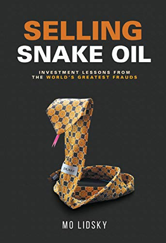 Selling Snake Oil: Investment Lessons from the World's Greatest Frauds