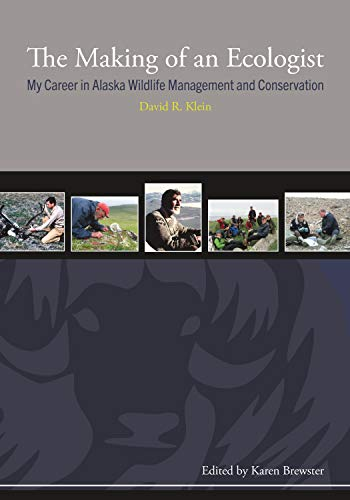 The Making of an Ecologist: My Career in Alaska Wildlife Management and Conservation (Oral Biography Series)